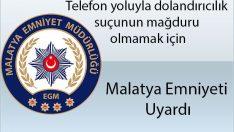 Malatya Emniyeti Uyardı : Telefon yoluyla dolandırıcılık suçunun mağduru olmamak için