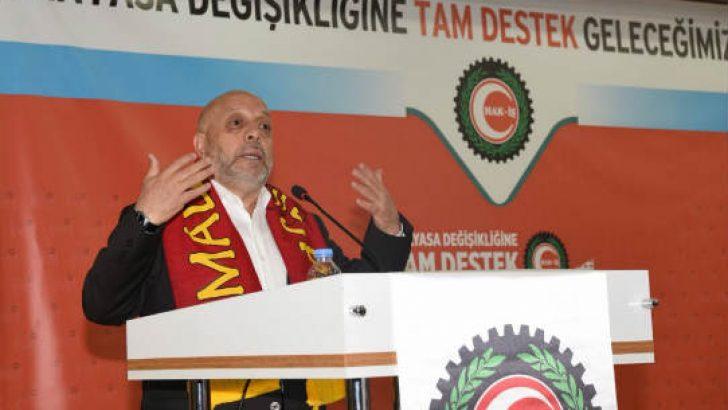 """Hak-İş Genel Başkanı Arslan Malatya'dan Tüm Yurda """"EVET"""" Çağrısı Yaptı"""
