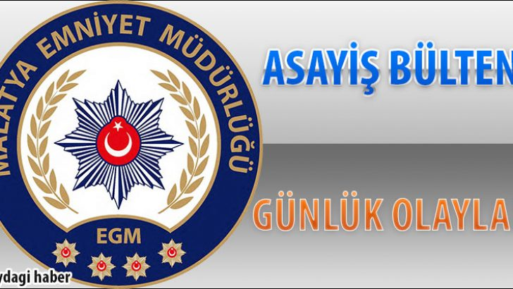 Malatya Asayiş Bülteni Günlük Olaylar 08 -14 Ekim 2018