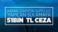 Malatya'da Kanalizasyon Suyu İle Sulamaya 51 Bin Tl Ceza