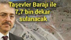 Akçadağ Taşevler Barajı ile 7 bin 700 dekar zirai arazinin sulanacağı belirtildi.