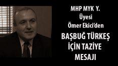 MHP MYK Y. Üyesi Ömer Ekici'den Başbuğ Türkeş İçin Taziye Mesajı