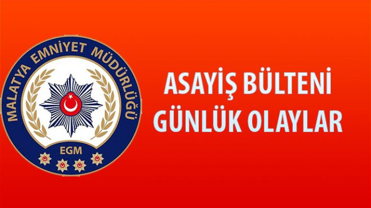 Malatya Günlük Olaylar Asayiş Bülteni 27 Ağustos 2 Eylül 2018