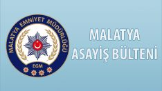 Malatya Asayiş Bülteni Günlük Olaylar 6- 12 Mayıs 2019