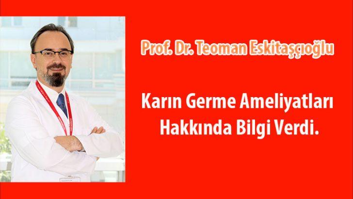 Prof. Dr. Teoman Eskitaşçıoğlu, karın germe ameliyatları hakkında bilgi verdi.