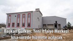 Başkan Gürkan: Yeni İtfaiye Merkezi kısa sürede hizmete açılacak