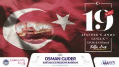 Güder, 19 Mayıs Atatürk'ü Anma, Gençlik Ve Spor Bayramı nedeniyle bir mesaj yayımladı.