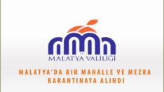 Malatya'da bir mahalle ve mezra karantinaya alındı