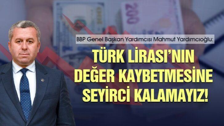 Büyük Birlik Partisi (BBP) Genel Başkan Yardımcısı Prof. Dr. Mahmut Yardımcıoğlu, Türk Lirası'nın değer kaybetmesine seyirci kalamayız!