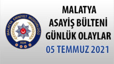 Malatya Asayiş Bülteni Günlük Olaylar 05 Temmuz 2021