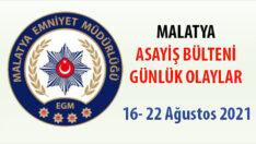 Malatya Asayiş Bülteni Günlük Olaylar 16- 22 Ağustos 2021